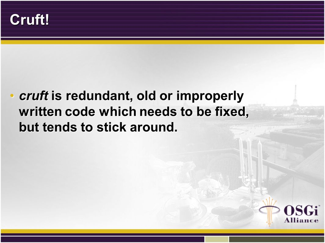 Cruft! cruft is redundant, old or improperly written code which needs to be fixed, but tends to stick around.cruft is redundant, old or improperly wri