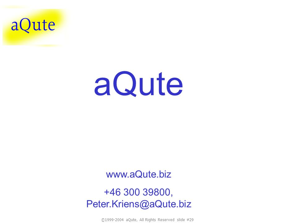 ©1999-2004 aQute, All Rights Reserved slide #29 aQute www.aQute.biz +46 300 39800, Peter.Kriens@aQute.biz