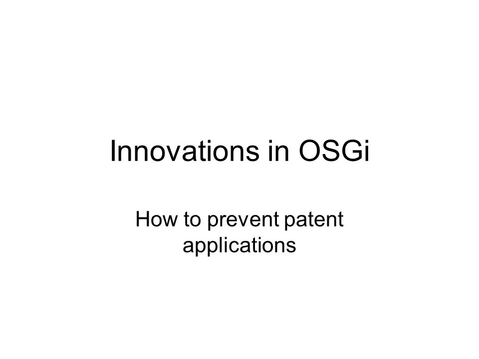 Innovations in OSGi How to prevent patent applications