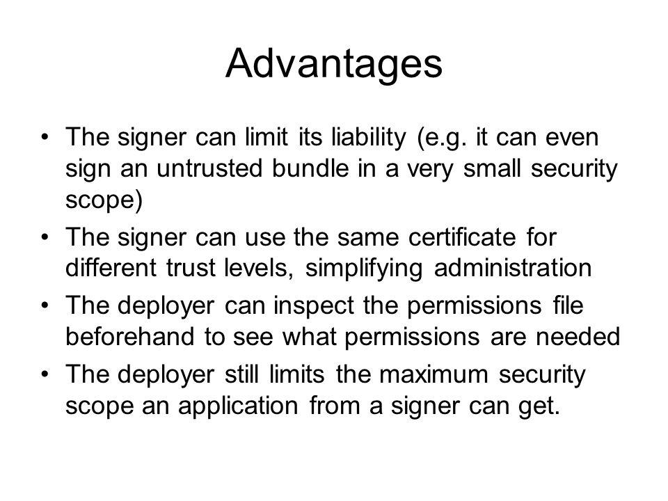 Advantages The signer can limit its liability (e.g.