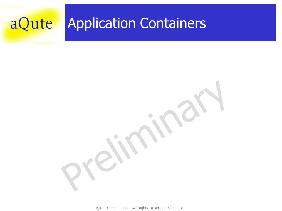 ©1999-2004 aQute, All Rights Reserved slide #31 Preliminary Application Containers