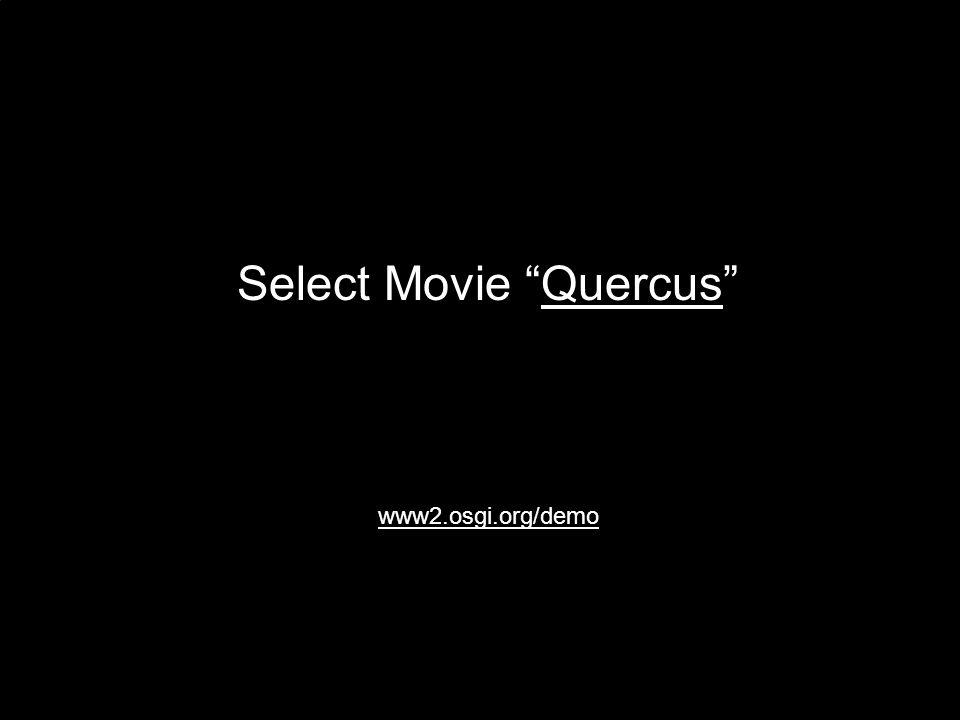 Select Movie QuercusQuercus www2.osgi.org/demo