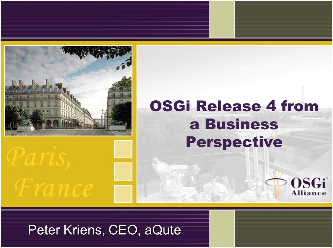 OSGi Release 4 from a Business Perspective Peter Kriens, CEO, aQute