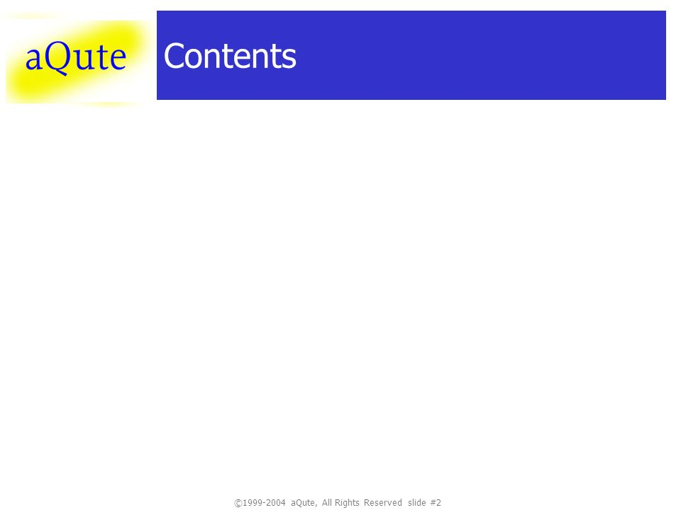 ©1999-2004 aQute, All Rights Reserved slide #2 Contents