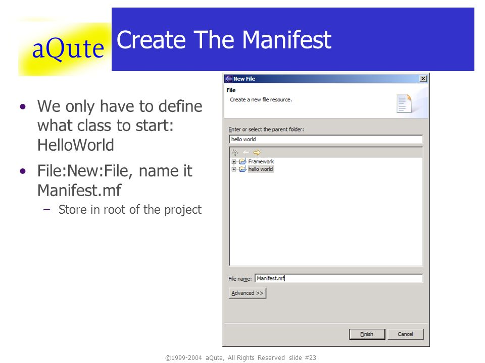 ©1999-2004 aQute, All Rights Reserved slide #23 Create The Manifest We only have to define what class to start: HelloWorld File:New:File, name it Mani