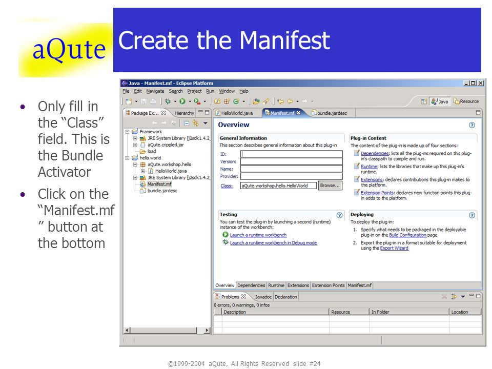 ©1999-2004 aQute, All Rights Reserved slide #24 Create the Manifest Only fill in the Class field. This is the Bundle Activator Click on the Manifest.m