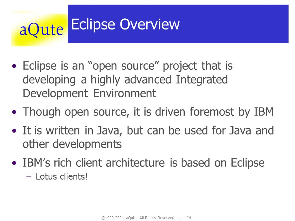 ©1999-2004 aQute, All Rights Reserved slide #4 Eclipse Overview Eclipse is an open source project that is developing a highly advanced Integrated Deve