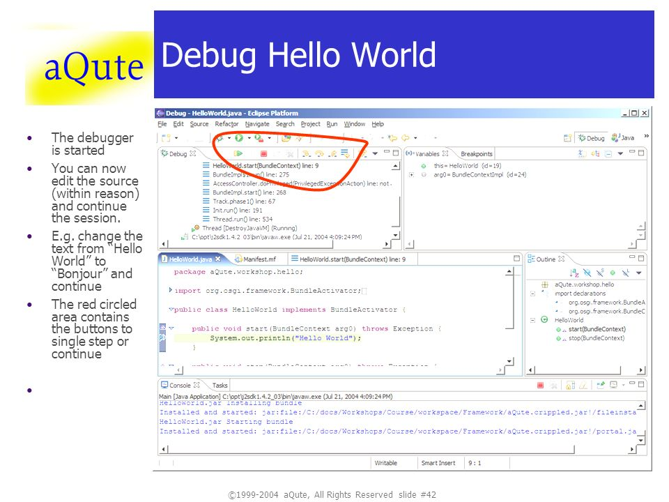 ©1999-2004 aQute, All Rights Reserved slide #42 Debug Hello World The debugger is started You can now edit the source (within reason) and continue the