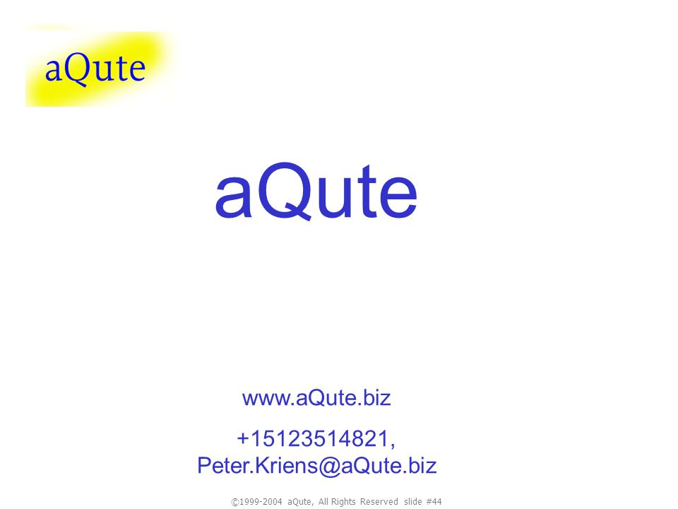 ©1999-2004 aQute, All Rights Reserved slide #44 aQute www.aQute.biz +15123514821, Peter.Kriens@aQute.biz