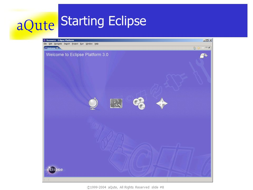 ©1999-2004 aQute, All Rights Reserved slide #8 Starting Eclipse