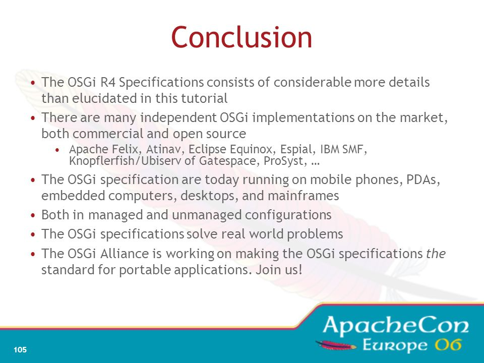 103 What did we learn? That the OSGi Service Registry is a surprisingly powerful model for collaboration The decoupling that it promotes allows additi