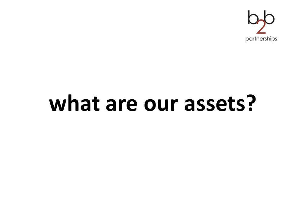 what are our assets?