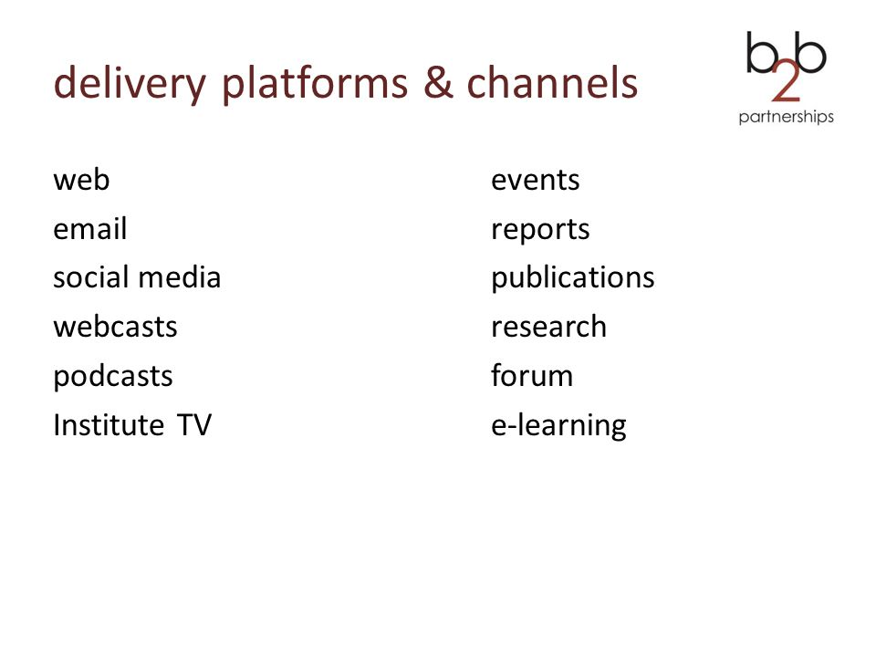 delivery platforms & channels webevents emailreports social mediapublications webcastsresearch podcastsforum Institute TVe-learning