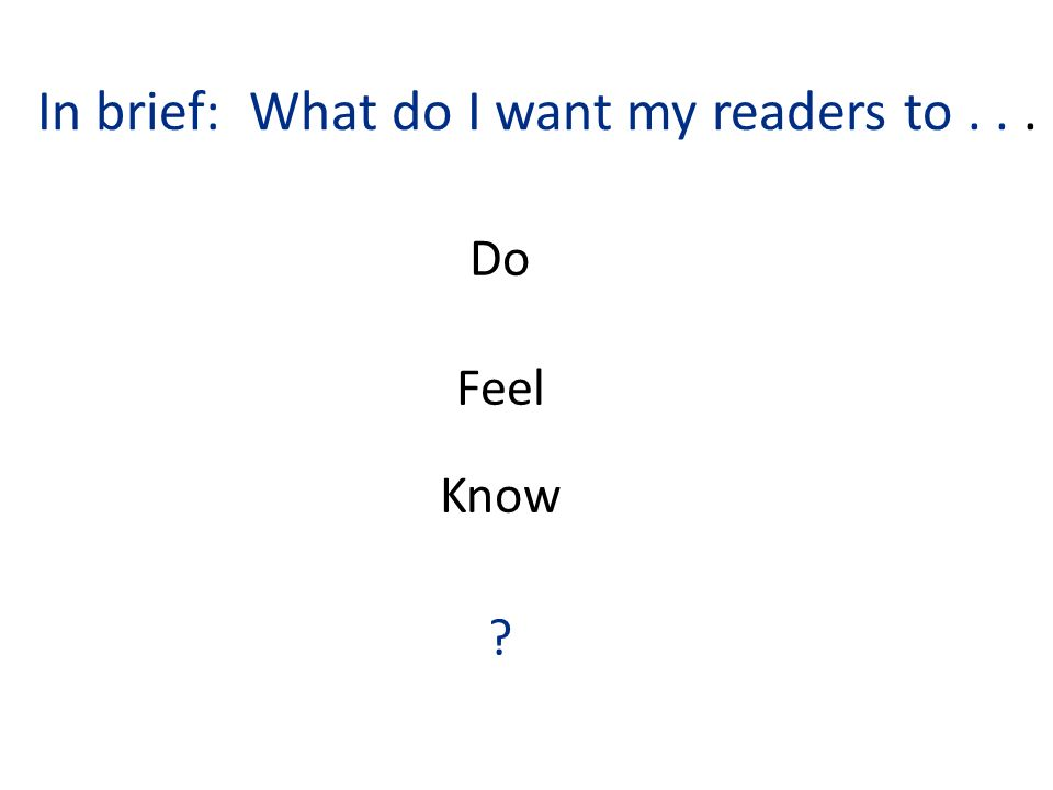 In brief: What do I want my readers to... Do Feel Know