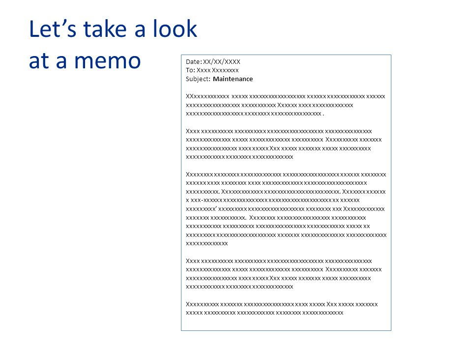 Lets take a look at a memo Date: XX/XX/XXXX To: Xxxx Xxxxxxxx Subject: Maintenance XXxxxxxxxxxxx xxxxx xxxxxxxxxxxxxxxxxx xxxxxx xxxxxxxxxxxx xxxxxx x