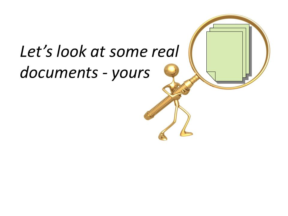 Lets look at some real documents - yours
