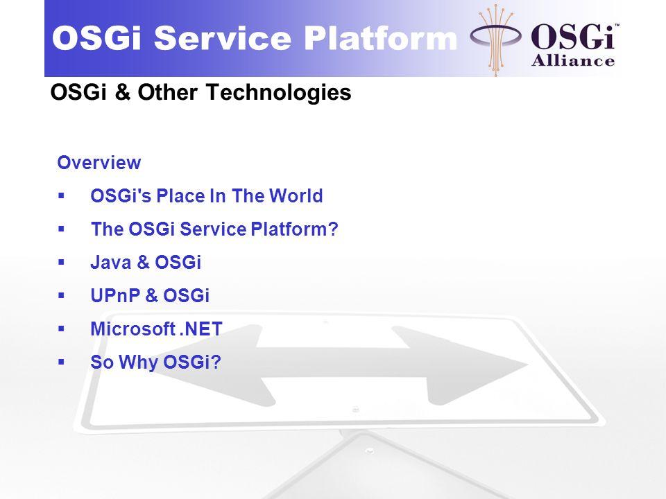 www.aQute.biz OSGi Service Platform OSGi & Other Technologies Overview OSGi's Place In The World The OSGi Service Platform? Java & OSGi UPnP & OSGi Mi