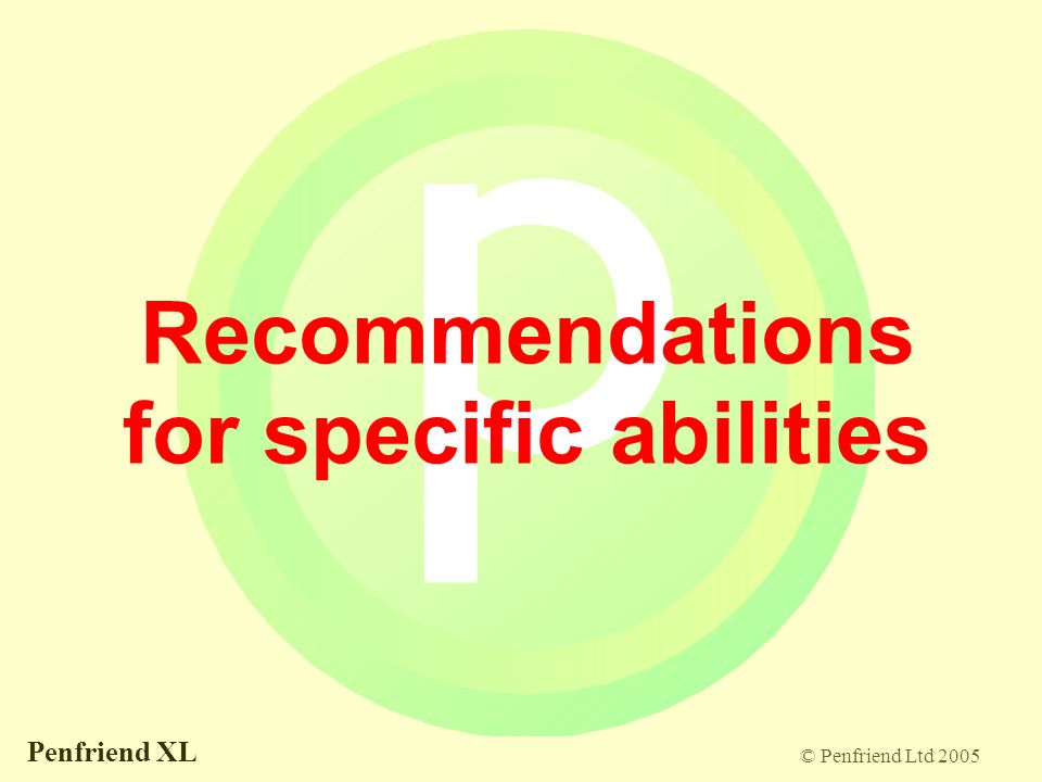 © Penfriend Ltd 2005 Penfriend XL Recommendations for specific abilities