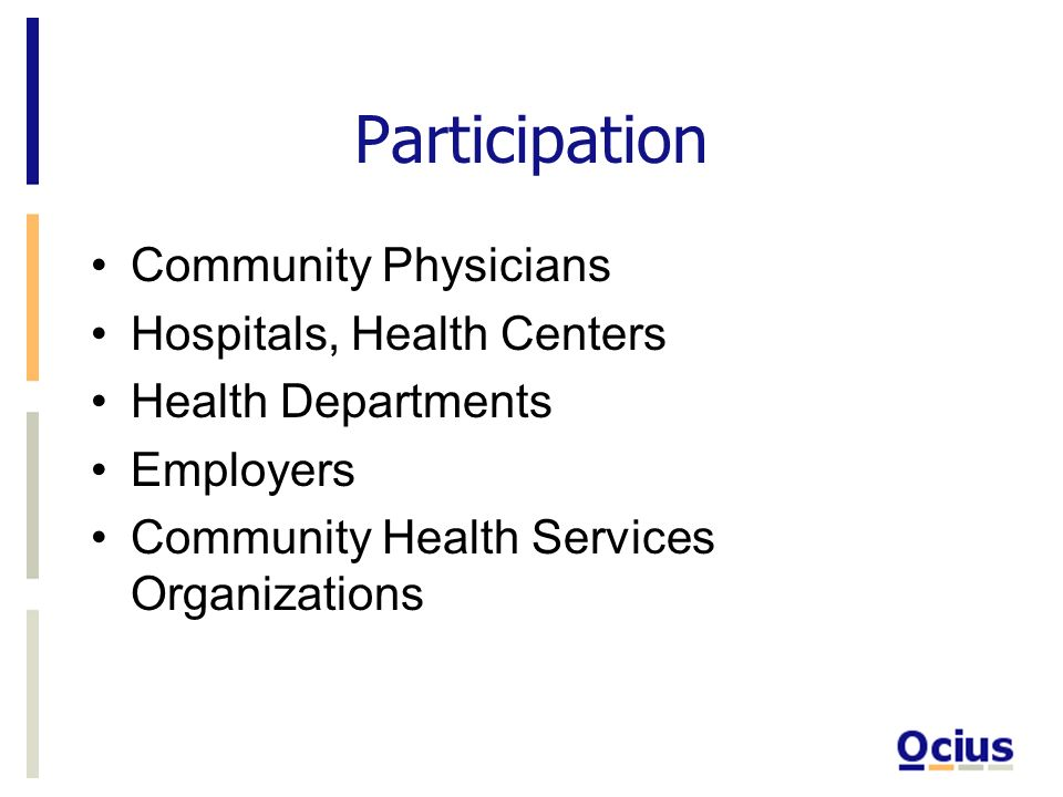 Participation Community Physicians Hospitals, Health Centers Health Departments Employers Community Health Services Organizations