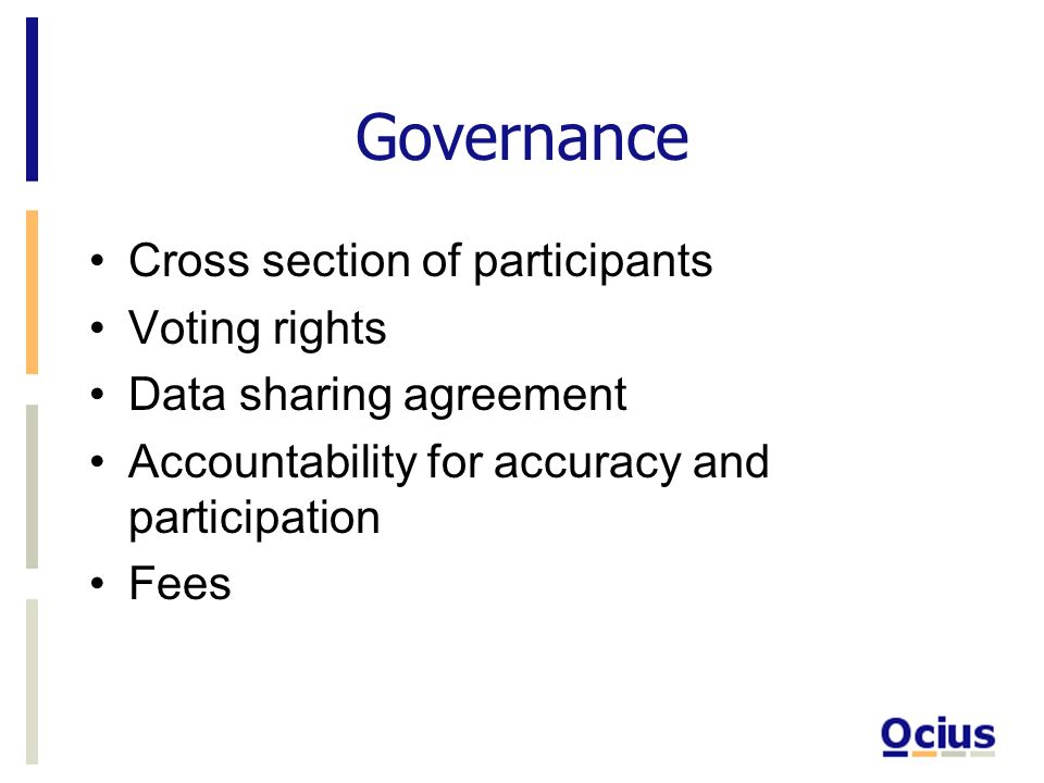 Governance Cross section of participants Voting rights Data sharing agreement Accountability for accuracy and participation Fees