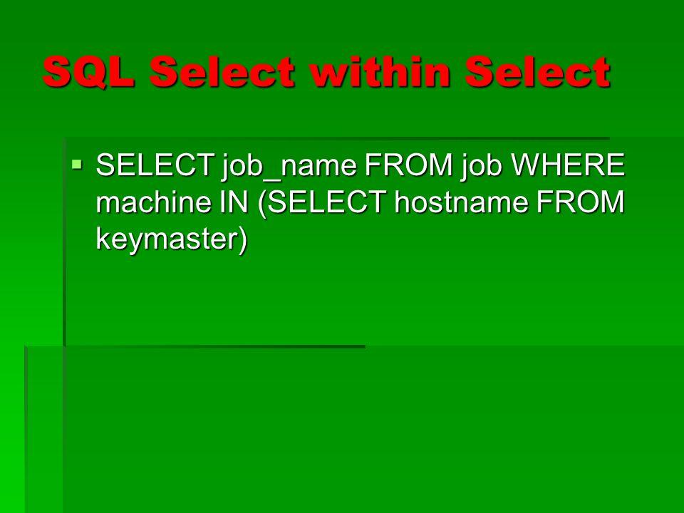 SQL Information from multiple tables Examine the following statement: Examine the following statement: SELECT keymaster.hostid, job.job_name FROM keymaster, job WHERE job.machine=keymaster.hostname SELECT keymaster.hostid, job.job_name FROM keymaster, job WHERE job.machine=keymaster.hostname