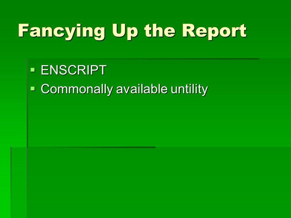 Fancying Up the Report ENSCRIPT ENSCRIPT Commonally available untility Commonally available untility