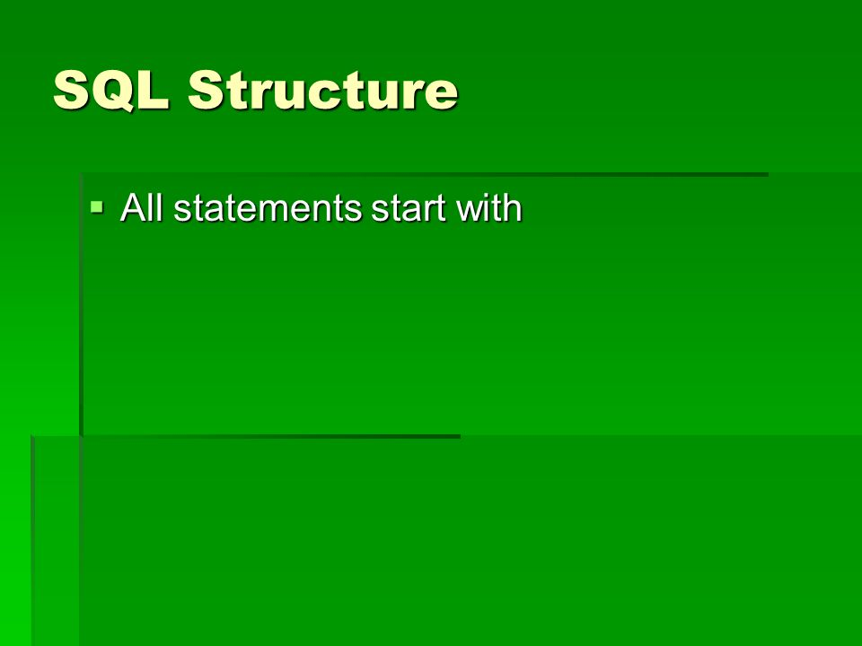 SQL Structure All statements start with All statements start with