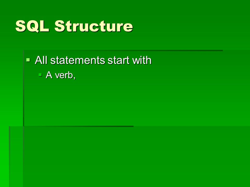 SQL Structure All statements start with All statements start with A verb, A verb,