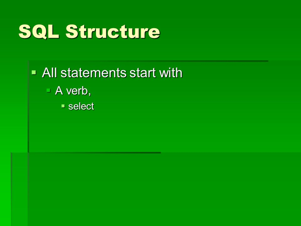 SQL Structure All statements start with All statements start with A verb, A verb, select select