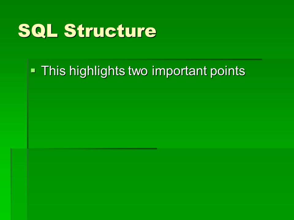 SQL Structure This highlights two important points This highlights two important points