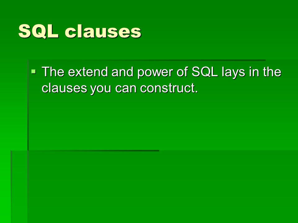 SQL clauses The extend and power of SQL lays in the clauses you can construct.