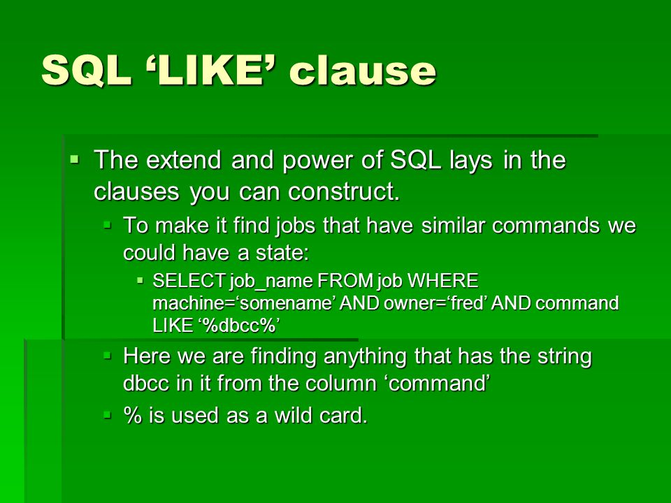 SQL LIKE clause The extend and power of SQL lays in the clauses you can construct.