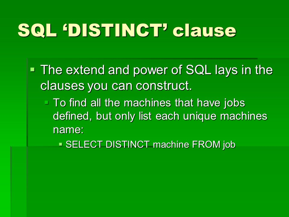 SQL DISTINCT clause The extend and power of SQL lays in the clauses you can construct.