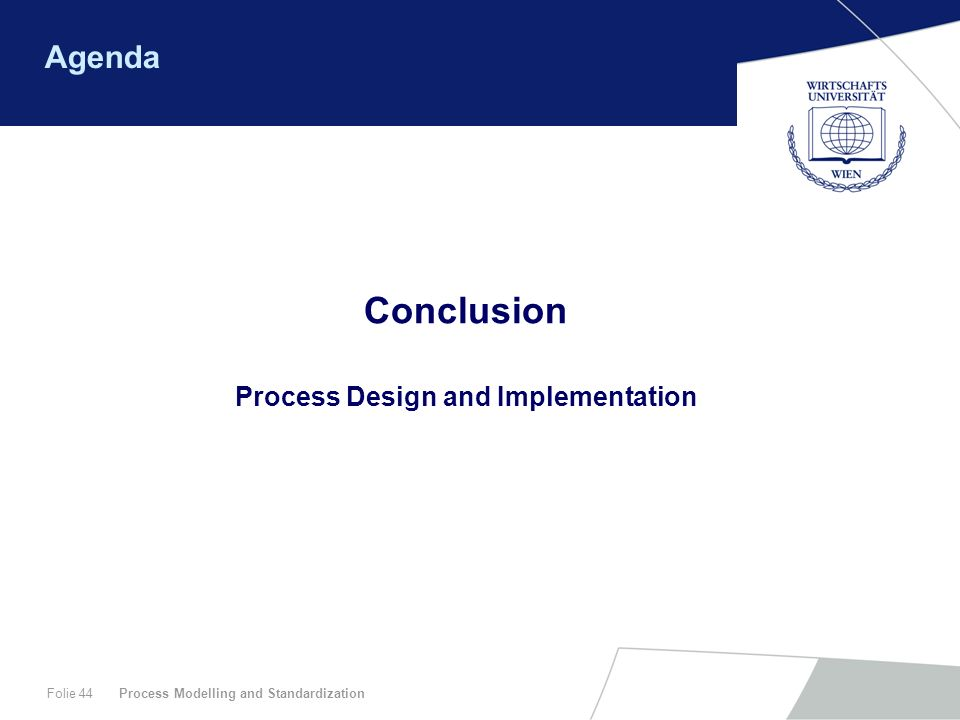 Process Modelling and StandardizationFolie 44 Agenda Conclusion Process Design and Implementation