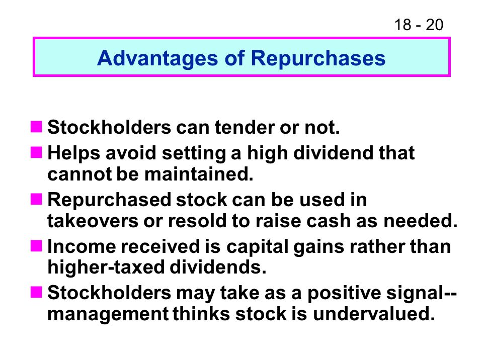 18 - 20 Advantages of Repurchases Stockholders can tender or not.