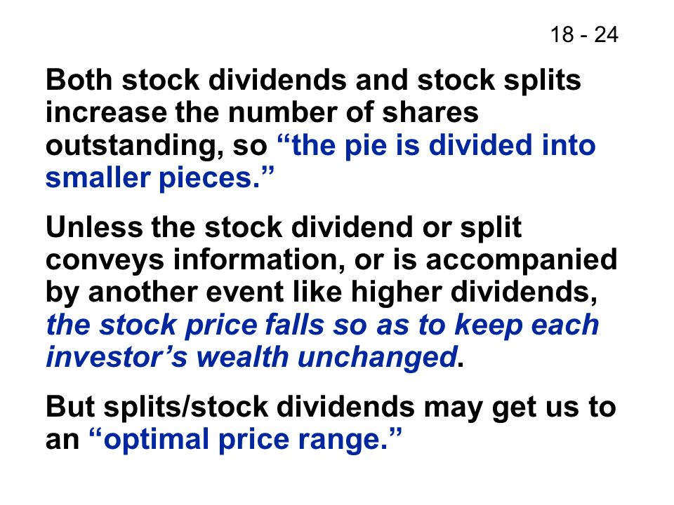 18 - 24 Both stock dividends and stock splits increase the number of shares outstanding, so the pie is divided into smaller pieces.