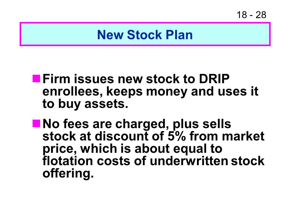 18 - 28 New Stock Plan Firm issues new stock to DRIP enrollees, keeps money and uses it to buy assets.