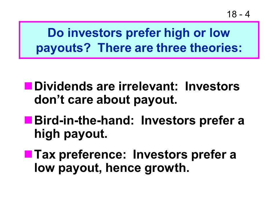 18 - 4 Do investors prefer high or low payouts.