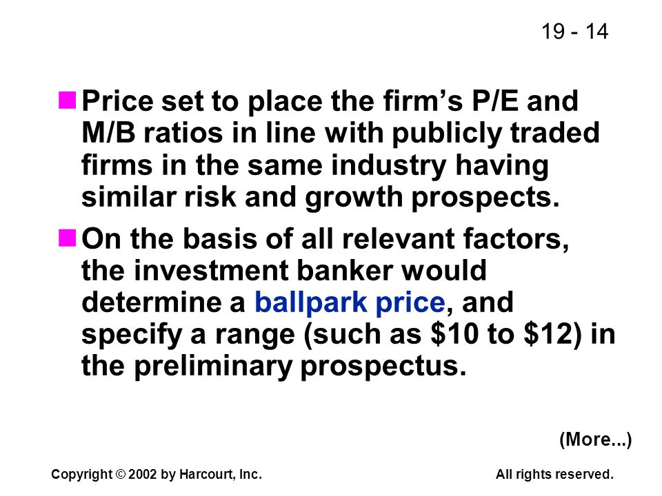 19 - 14 Copyright © 2002 by Harcourt, Inc.All rights reserved. Price set to place the firms P/E and M/B ratios in line with publicly traded firms in t
