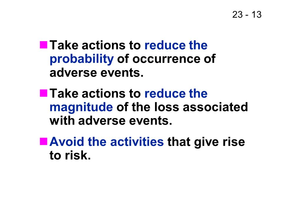 23 - 13 Take actions to reduce the probability of occurrence of adverse events.