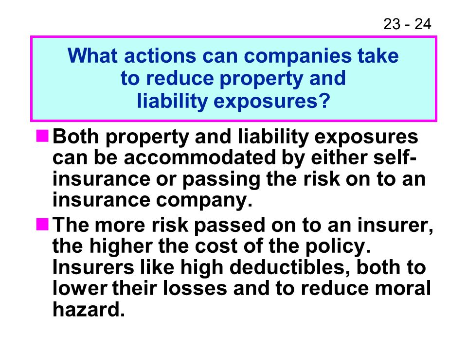 23 - 24 Both property and liability exposures can be accommodated by either self- insurance or passing the risk on to an insurance company.