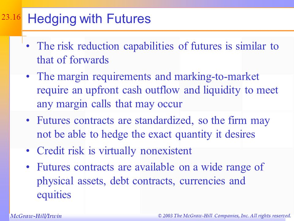 McGraw-Hill/Irwin © 2003 The McGraw-Hill Companies, Inc. All rights reserved. 23.15 Futures Quotes See Table 23.1 Commodity, exchange, size, quote uni