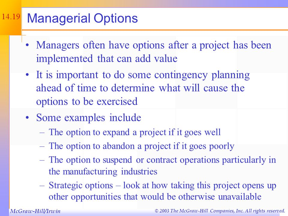 McGraw-Hill/Irwin © 2003 The McGraw-Hill Companies, Inc. All rights reserved. 14.18 Example: Timing Options Consider a project that costs $5000 and ha