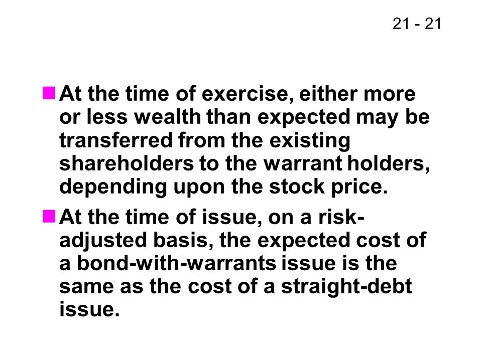 21 - 21 At the time of exercise, either more or less wealth than expected may be transferred from the existing shareholders to the warrant holders, de