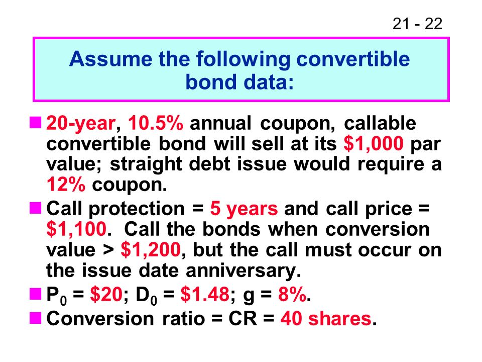21 - 22 20-year, 10.5% annual coupon, callable convertible bond will sell at its $1,000 par value; straight debt issue would require a 12% coupon. Cal
