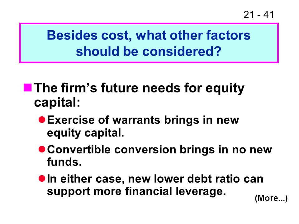 21 - 41 The firms future needs for equity capital: Exercise of warrants brings in new equity capital. Convertible conversion brings in no new funds. I