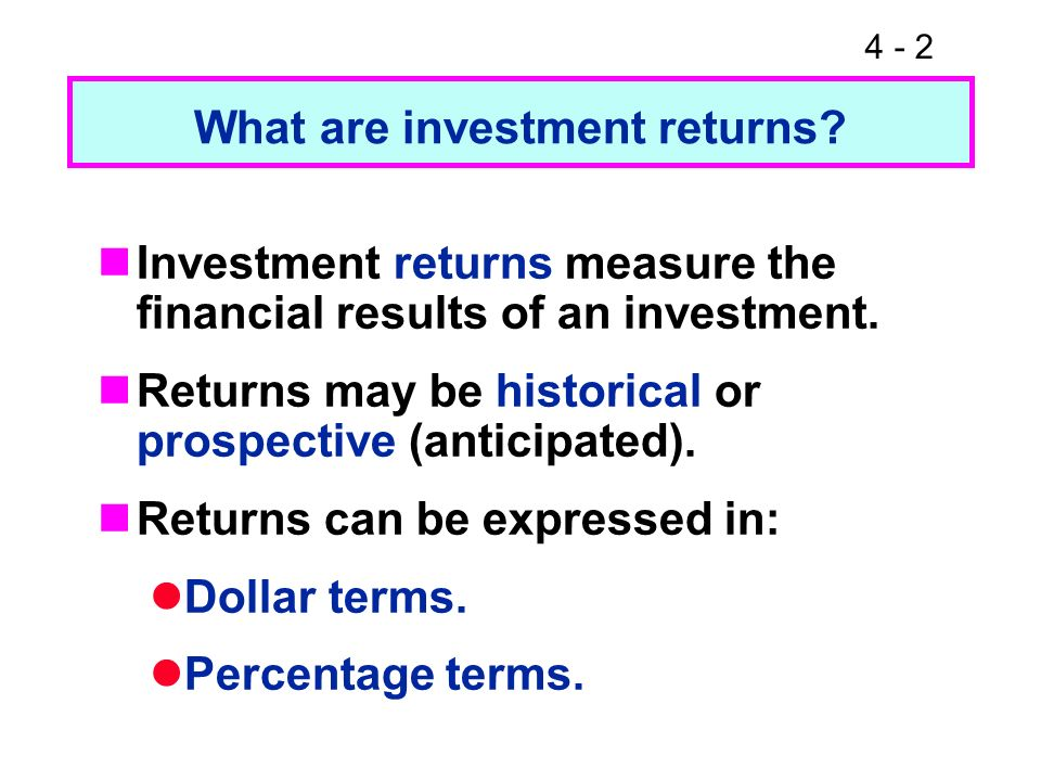 4 - 3 What is the return on an investment that costs $1,000 and is sold after 1 year for $1,100.