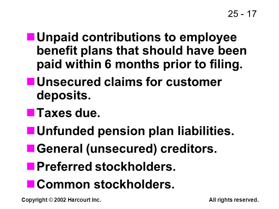 25 - 17 Copyright © 2002 Harcourt Inc.All rights reserved. Unpaid contributions to employee benefit plans that should have been paid within 6 months p