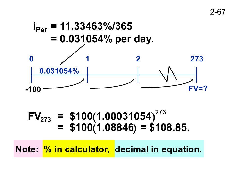 2-67 i Per = 11.33463%/365 = 0.031054% per day. FV=.