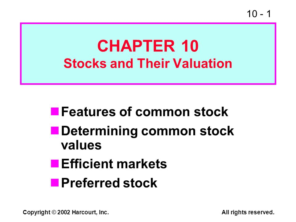 10 - 1 Copyright © 2002 Harcourt, Inc.All rights reserved. CHAPTER 10 Stocks and Their Valuation Features of common stock Determining common stock val